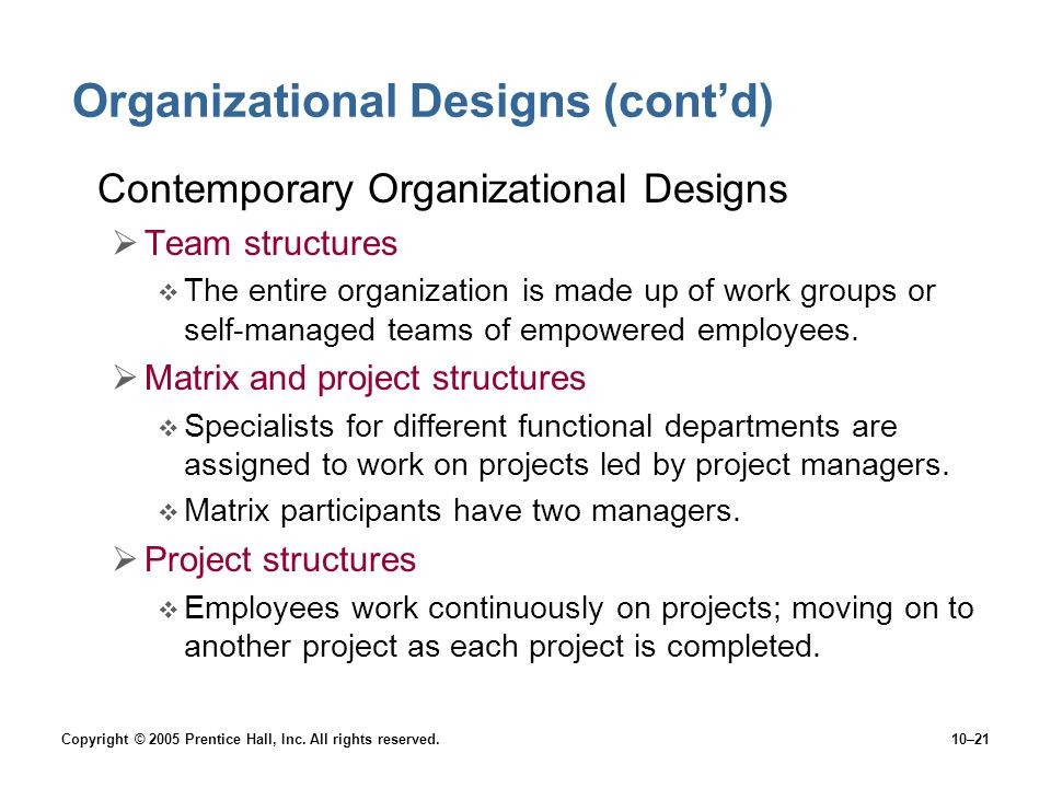Copyright © 2005 Prentice Hall, Inc. All rights reserved.10–21 Organizational Designs (cont'd) Contemporary Organizational Designs  Team structures 