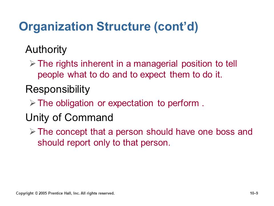 Copyright © 2005 Prentice Hall, Inc. All rights reserved.10–9 Organization Structure (cont'd) Authority  The rights inherent in a managerial position