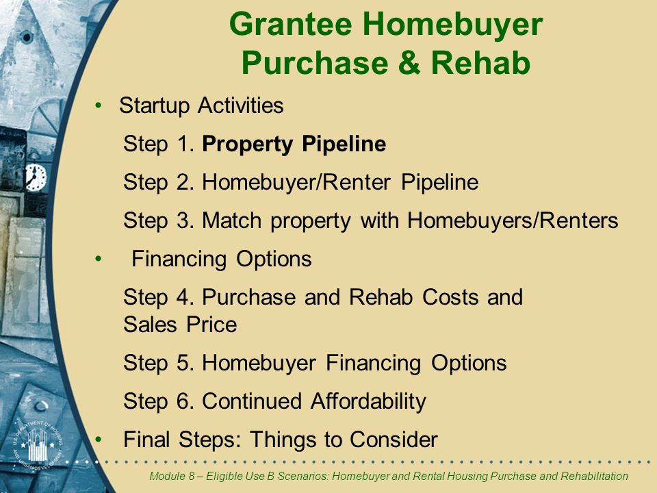Module 8 – Eligible Use B Scenarios: Homebuyer and Rental Housing Purchase and Rehabilitation Grantee Homebuyer Purchase & Rehab Startup Activities Step 1.