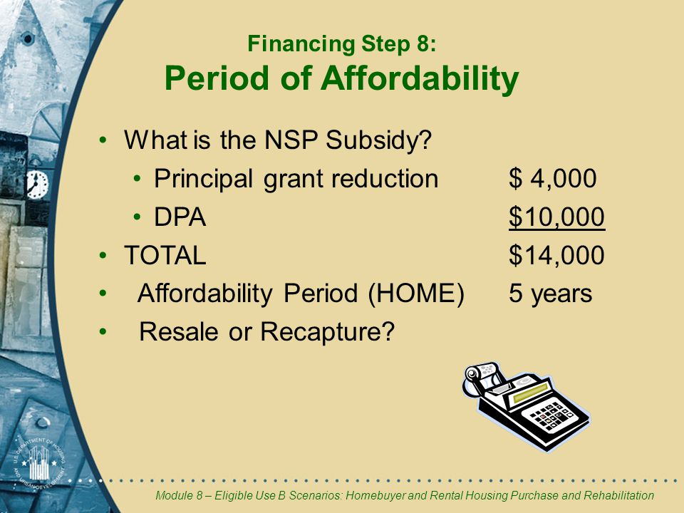 Module 8 – Eligible Use B Scenarios: Homebuyer and Rental Housing Purchase and Rehabilitation What is the NSP Subsidy.