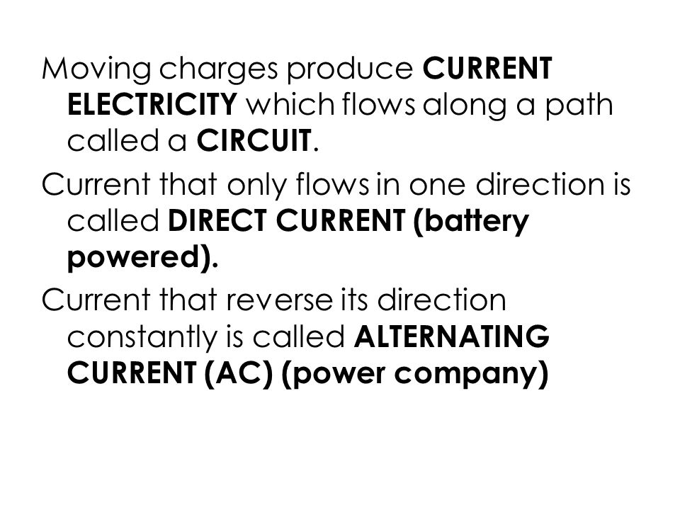 Moving charges produce CURRENT ELECTRICITY which flows along a path called a CIRCUIT.