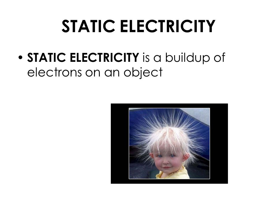 STATIC ELECTRICITY STATIC ELECTRICITY is a buildup of electrons on an object