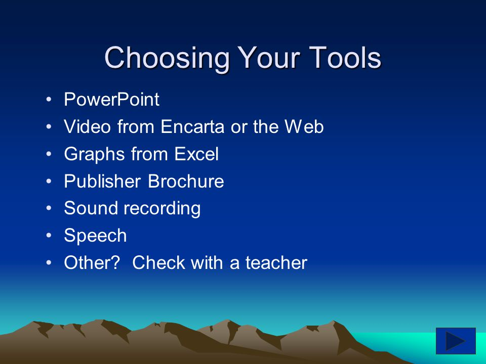 Choosing Your Tools PowerPoint Video from Encarta or the Web Graphs from Excel Publisher Brochure Sound recording Speech Other.