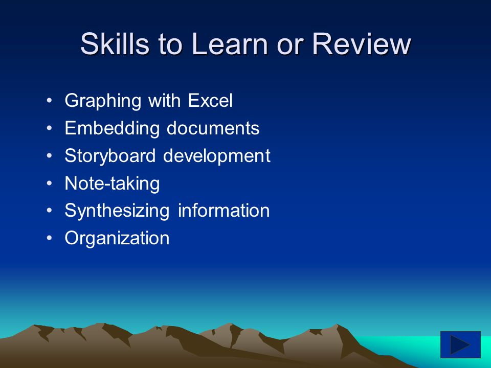 Skills to Learn or Review Graphing with Excel Embedding documents Storyboard development Note-taking Synthesizing information Organization