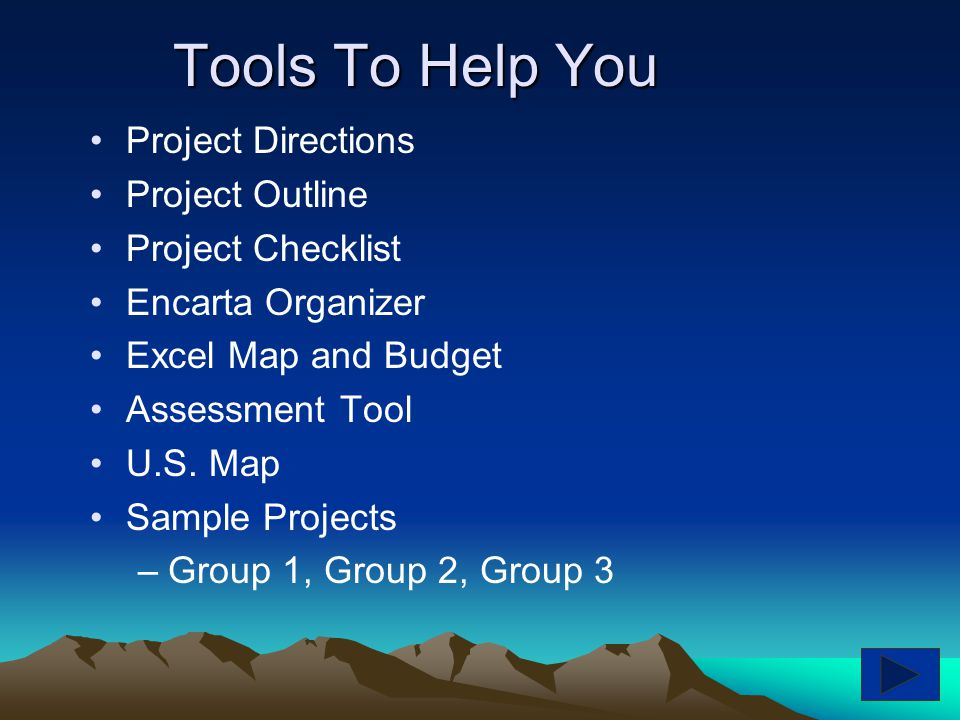 Tools To Help You Project Directions Project Outline Project Checklist Encarta Organizer Excel Map and Budget Assessment Tool U.S.
