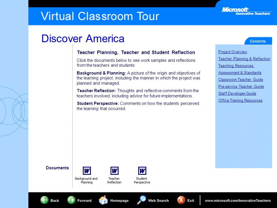 Discover America Project Overview Teacher Planning & Reflection Teaching Resources Assessment & Standards Classroom Teacher Guide Pre-service Teacher Guide Staff Developer Guide Office Training Resources Teacher Planning, Teacher and Student Reflection Click the documents below to see work samples and reflections from the teachers and students: Background & Planning: A picture of the origin and objectives of the learning project, including the manner in which the project was planned and managed.