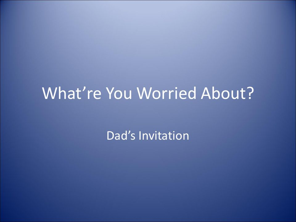 What're You Worried About Dad's Invitation