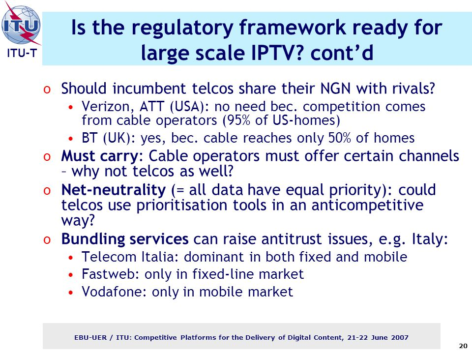 ITU-T EBU-UER / ITU: Competitive Platforms for the Delivery of Digital Content, June Is the regulatory framework ready for large scale IPTV.