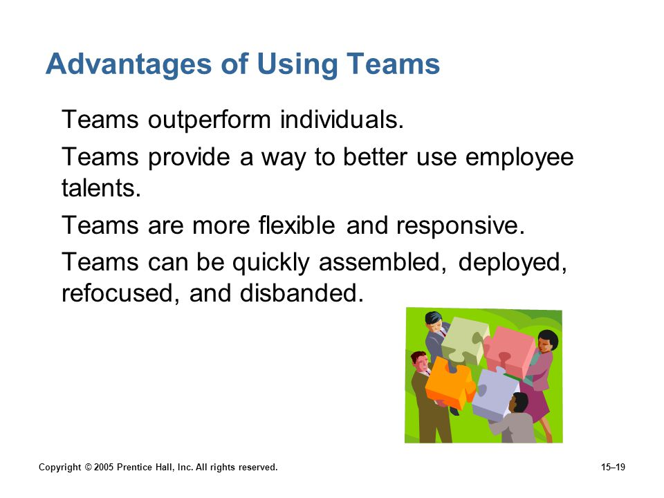 Copyright © 2005 Prentice Hall, Inc. All rights reserved.15–19 Advantages of Using Teams Teams outperform individuals. Teams provide a way to better u
