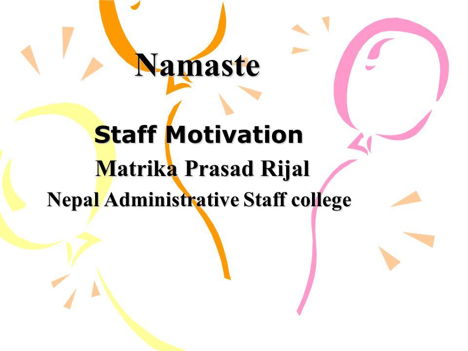 Namaste Staff Motivation Matrika Prasad Rijal Matrika Prasad Rijal Nepal Administrative Staff college