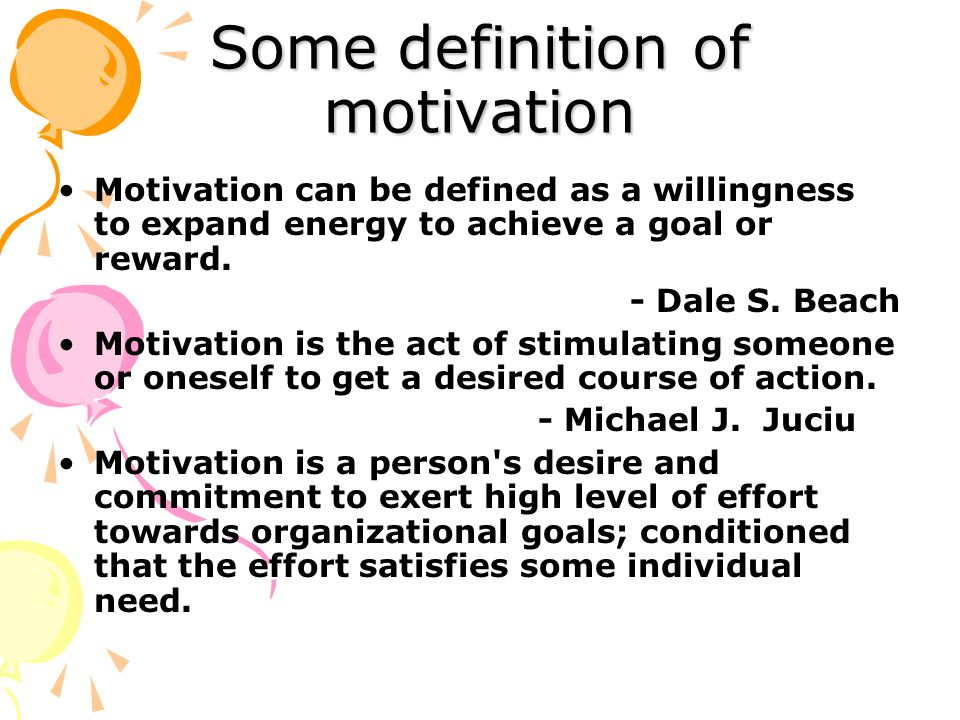 Some definition of motivation Motivation can be defined as a willingness to expand energy to achieve a goal or reward.