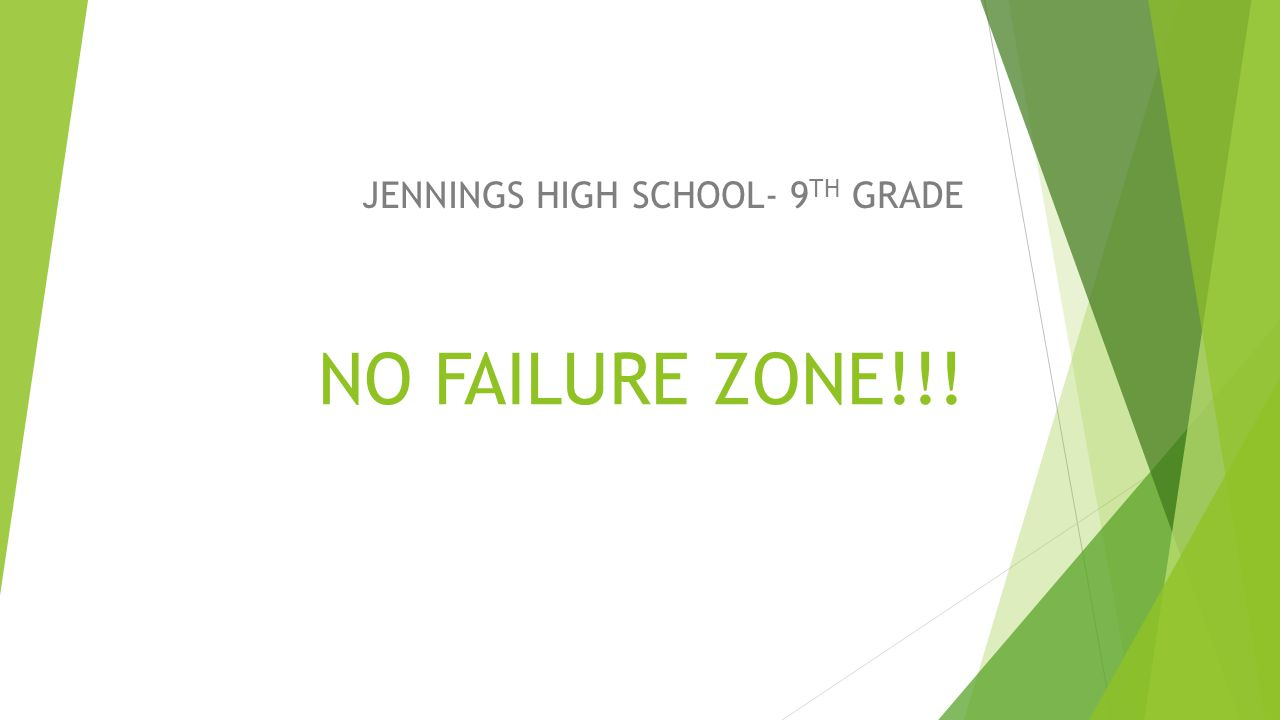 NO FAILURE ZONE!!! JENNINGS HIGH SCHOOL- 9 TH GRADE