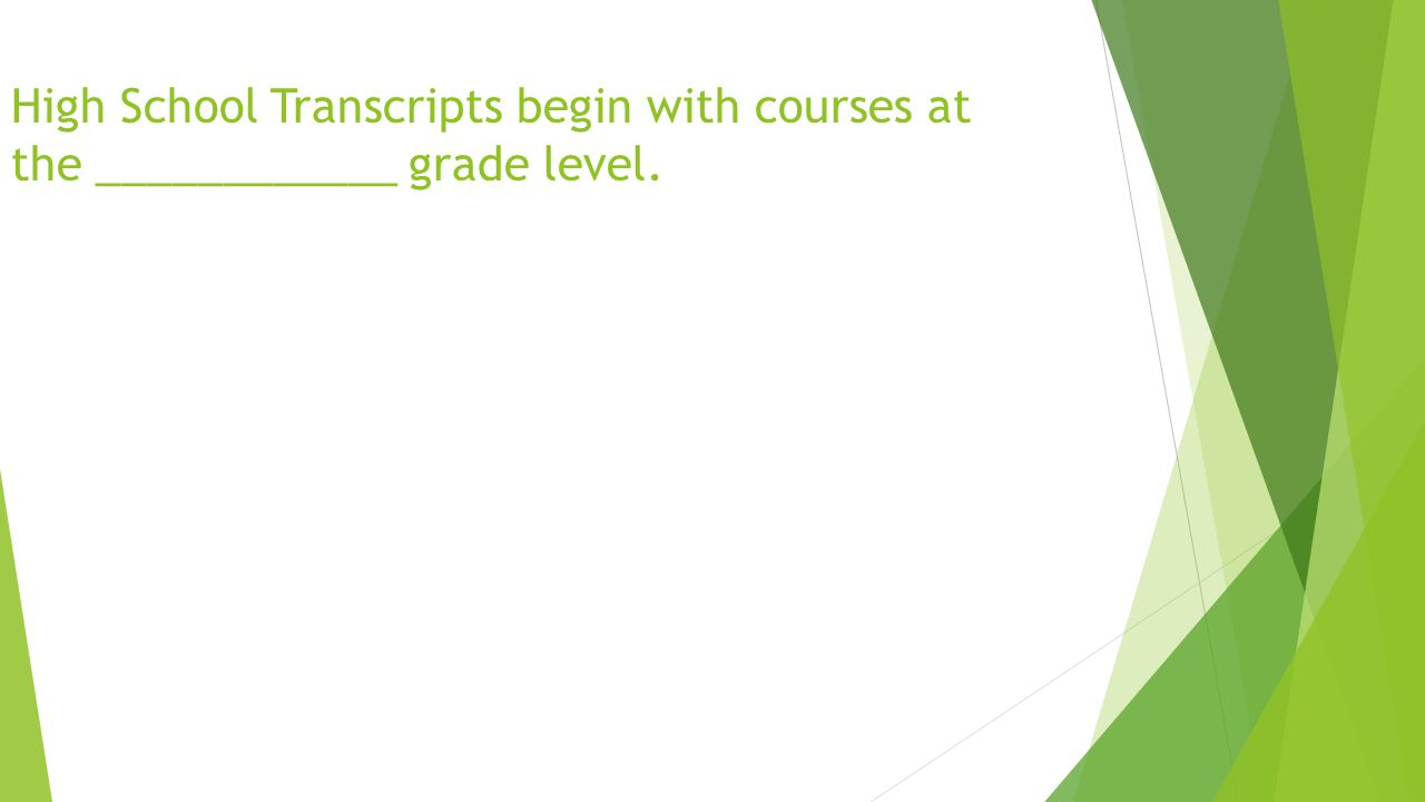 High School Transcripts begin with courses at the ____________ grade level.