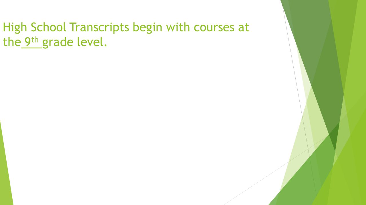 High School Transcripts begin with courses at the 9 th grade level.