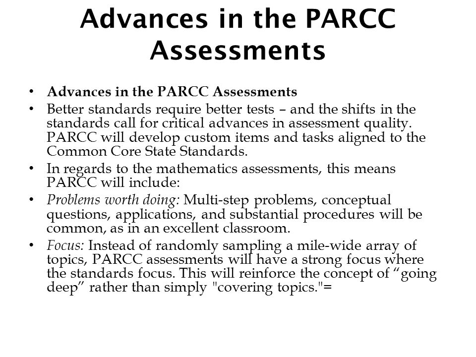 Advances in the PARCC Assessments Better standards require better tests – and the shifts in the standards call for critical advances in assessment quality.