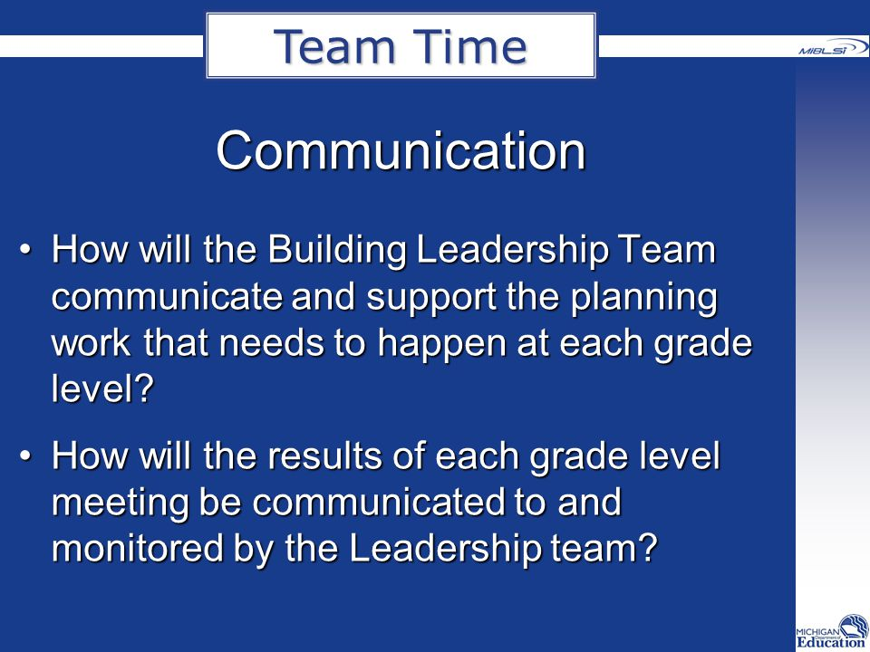 Communication How will the Building Leadership Team communicate and support the planning work that needs to happen at each grade level How will the Building Leadership Team communicate and support the planning work that needs to happen at each grade level.