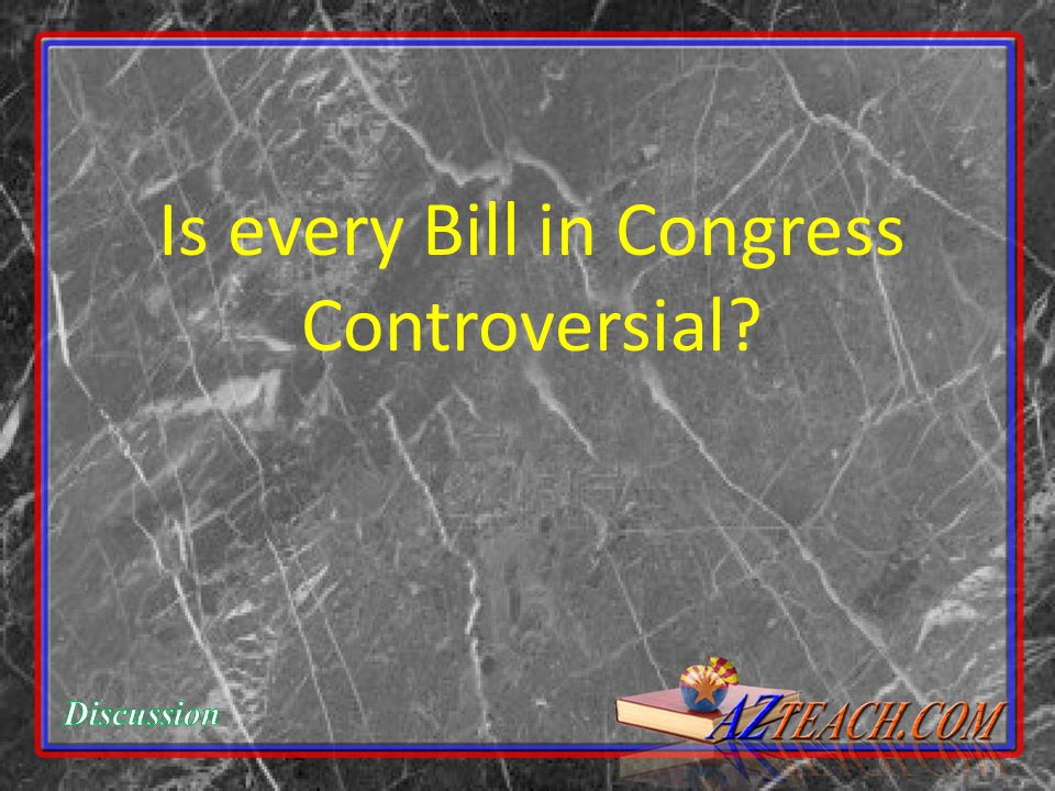 Is every Bill in Congress Controversial