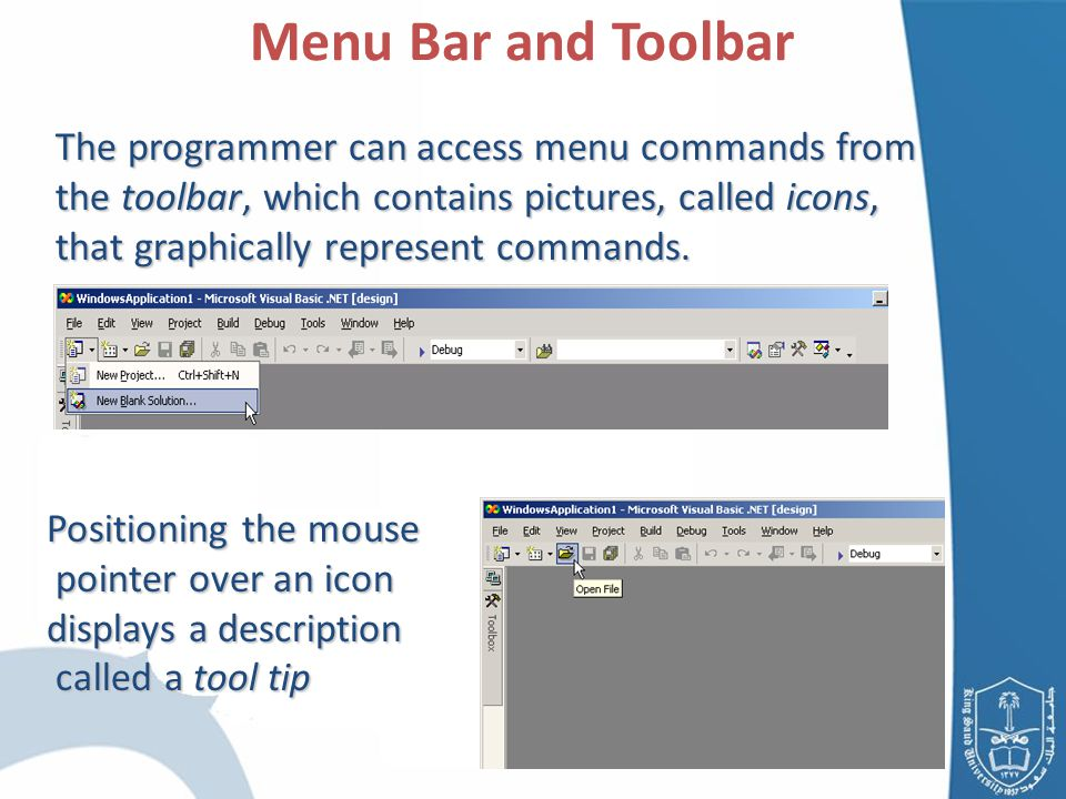 The programmer can access menu commands from the toolbar, which contains pictures, called icons, that graphically represent commands.