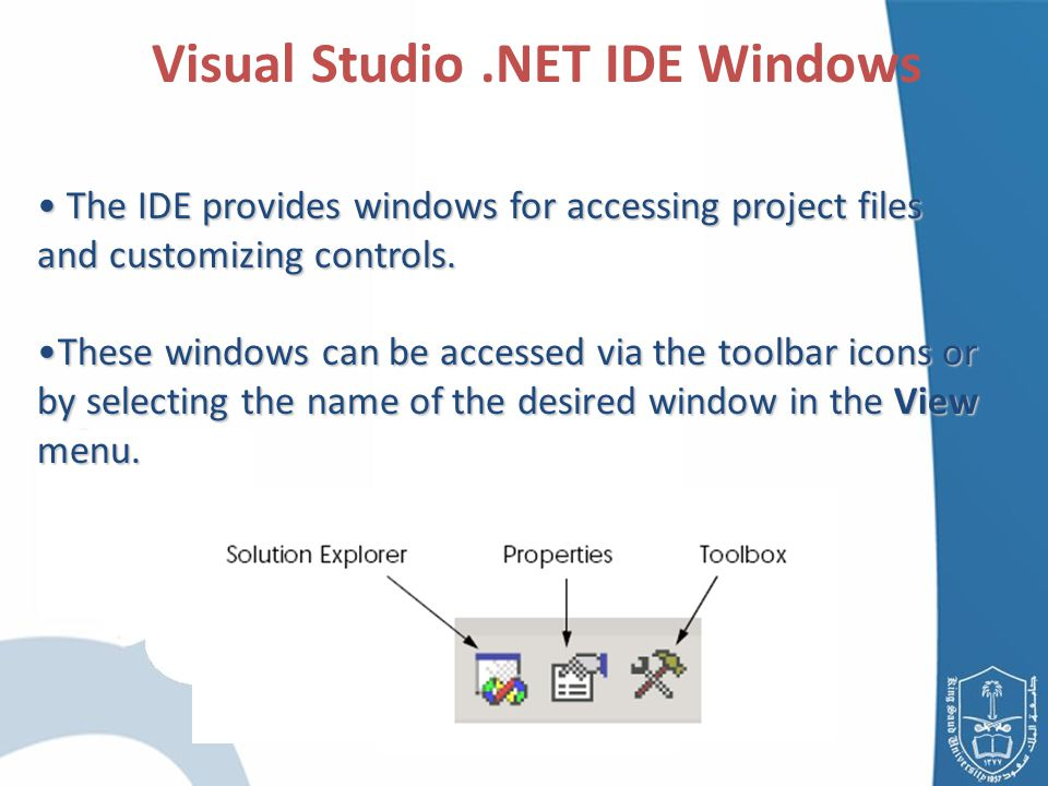 Visual Studio.NET IDE Windows The IDE provides windows for accessing project files and customizing controls.