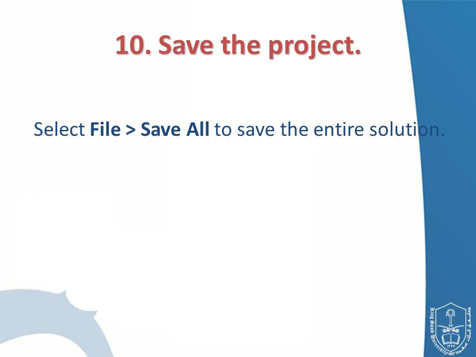 10. Save the project. Select File > Save All to save the entire solution.