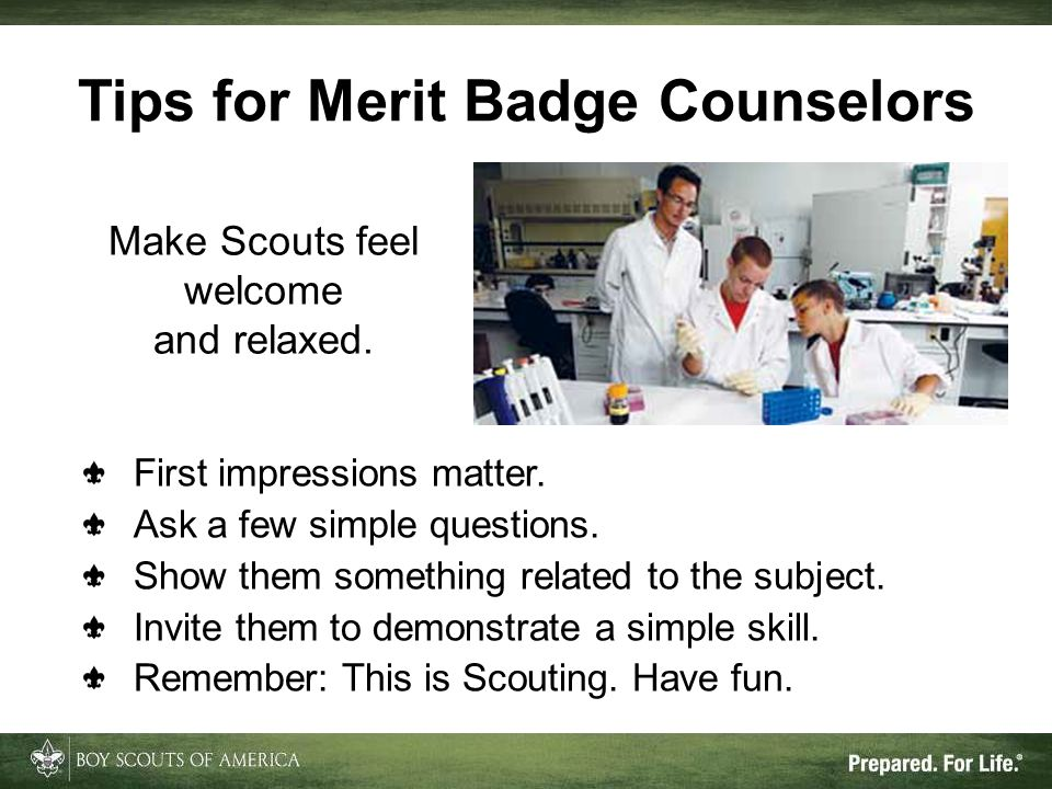 Tips for Merit Badge Counselors Make Scouts feel welcome and relaxed.
