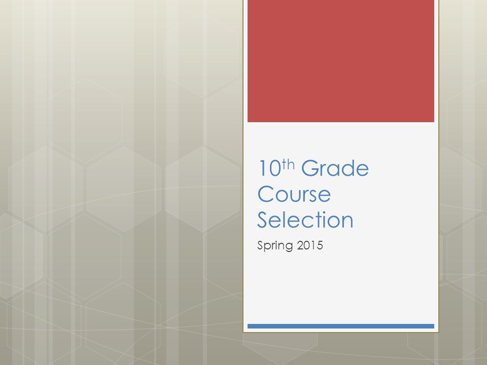 10 th Grade Course Selection Spring 2015