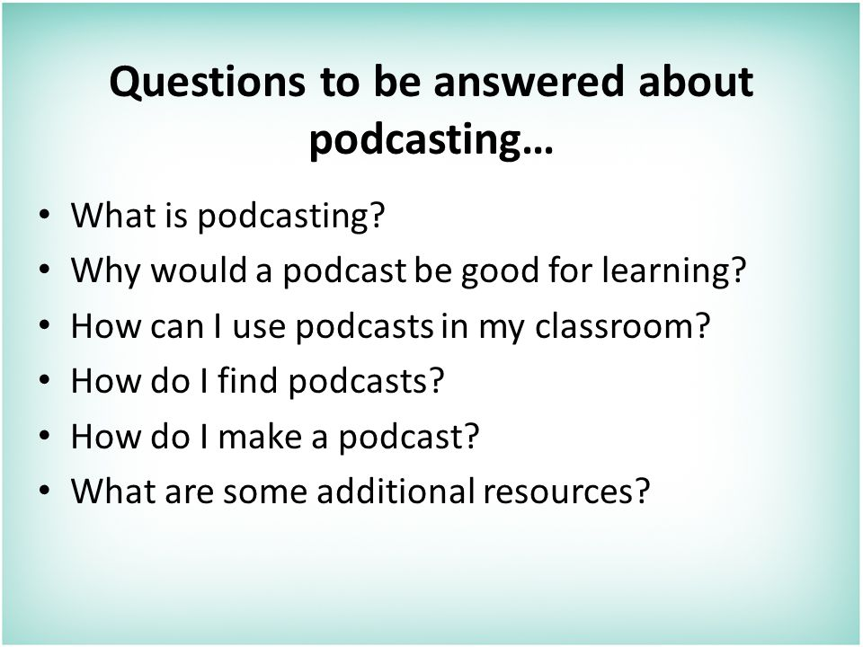 Questions to be answered about podcasting… What is podcasting.