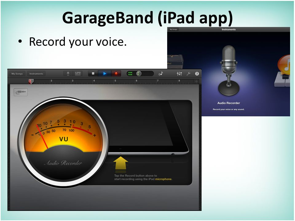 GarageBand (iPad app) Record your voice.