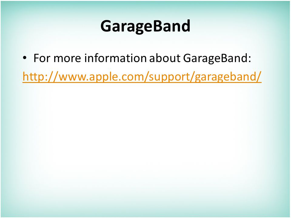 GarageBand For more information about GarageBand: