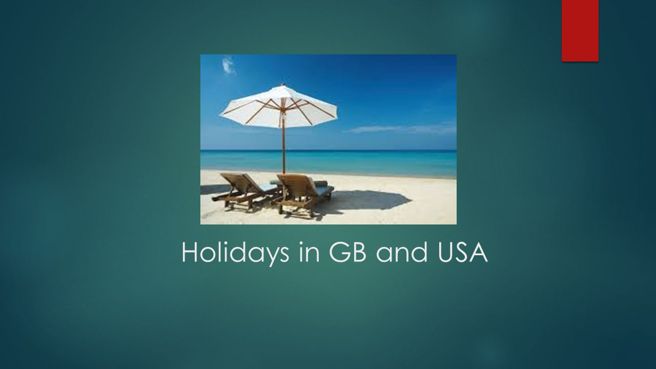Holidays in GB and USA