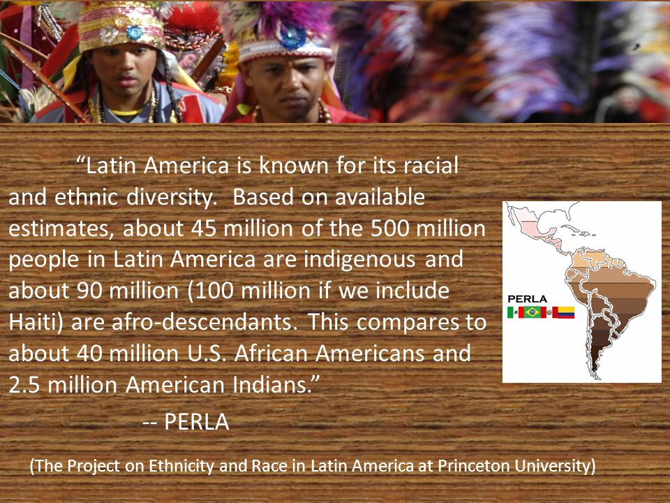 Latin America is known for its racial and ethnic diversity.
