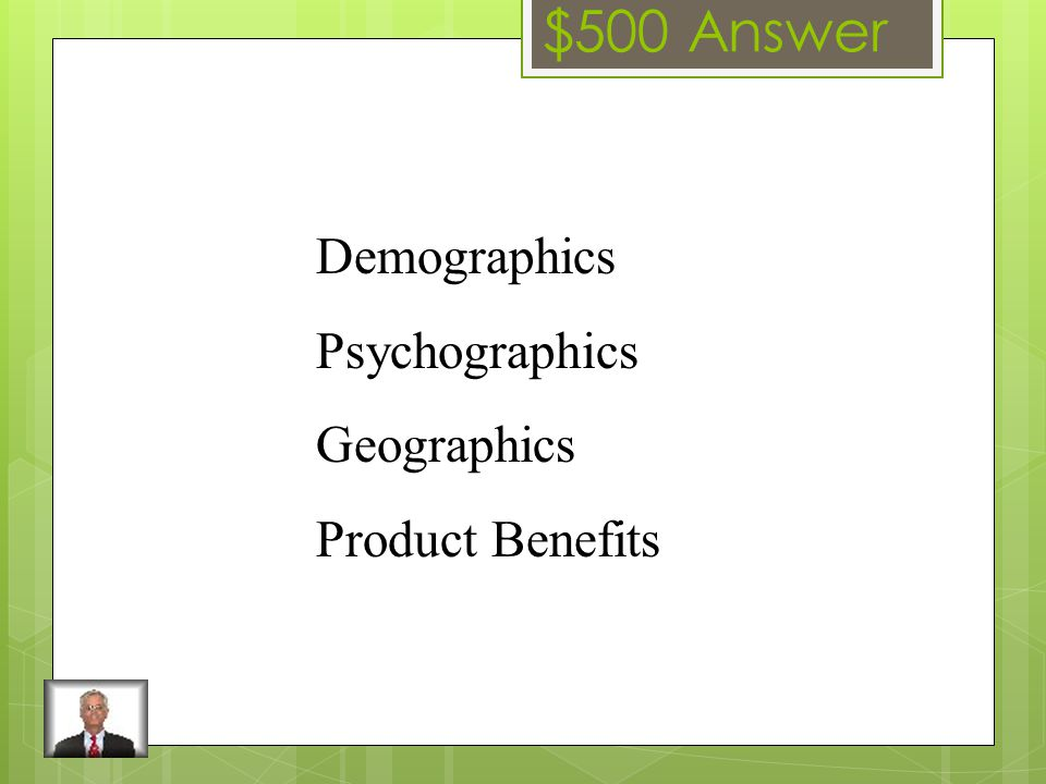 $500 Question List all four of the ways to segment a market.