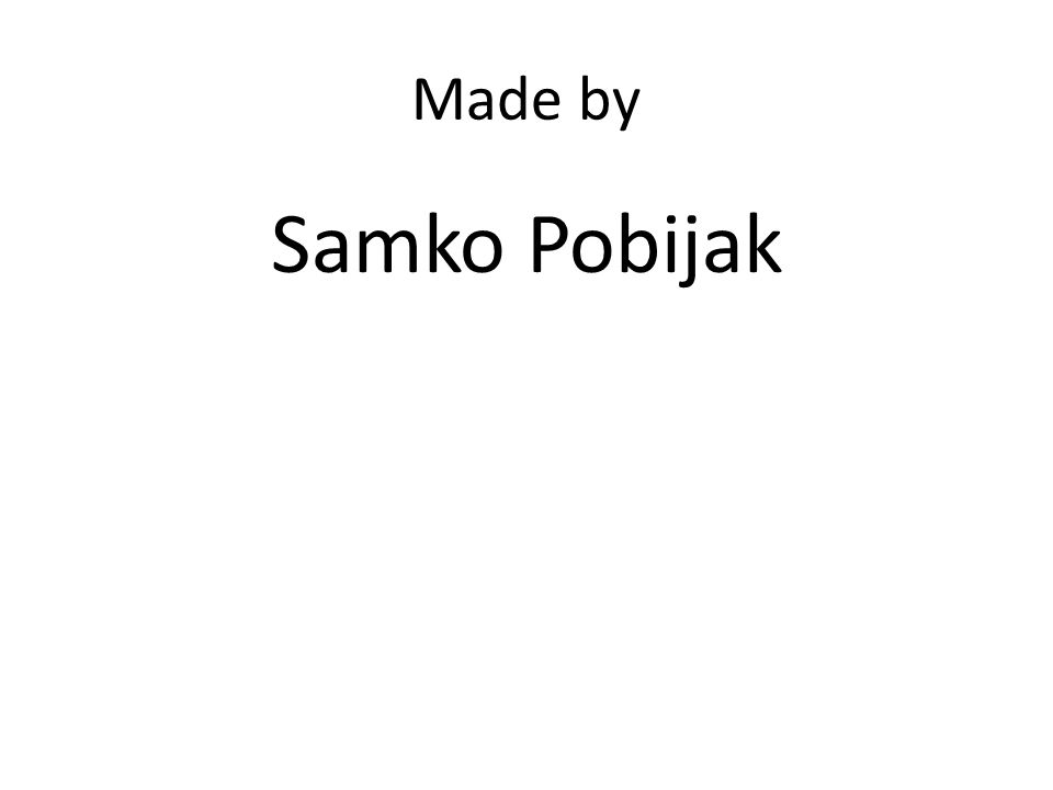 Made by Samko Pobijak