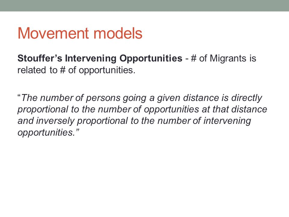 Movement models Stouffer's Intervening Opportunities - # of Migrants is related to # of opportunities.