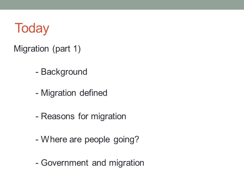 Today Migration (part 1) - Background - Migration defined - Reasons for migration - Where are people going.
