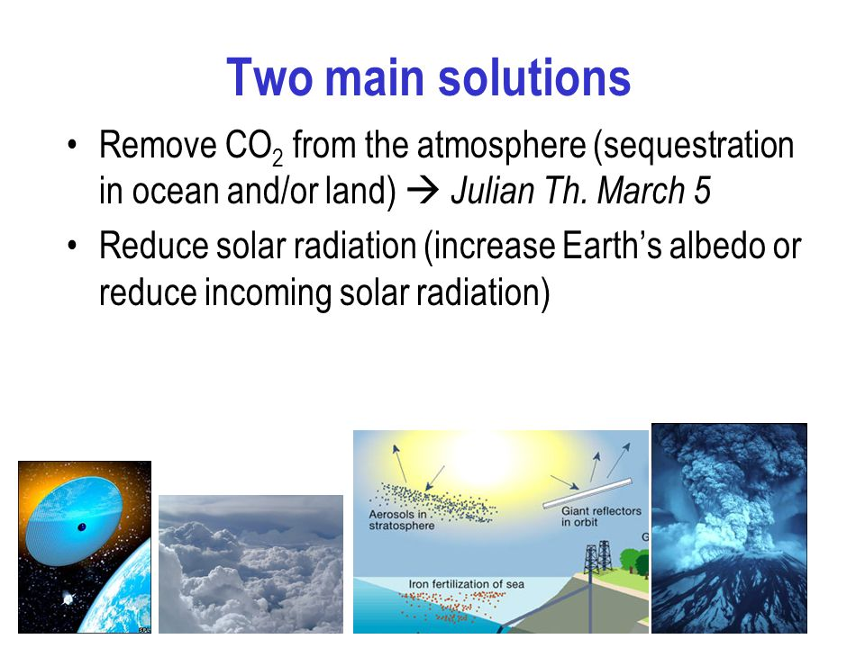 Two main solutions Remove CO 2 from the atmosphere (sequestration in ocean and/or land)  Julian Th.