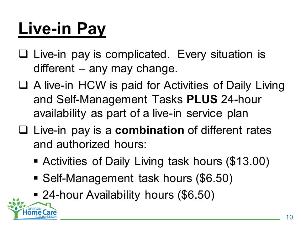 Live-in Pay  Live-in pay is complicated. Every situation is different – any may change.