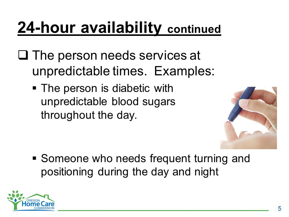 24-hour availability continued  The person needs services at unpredictable times.