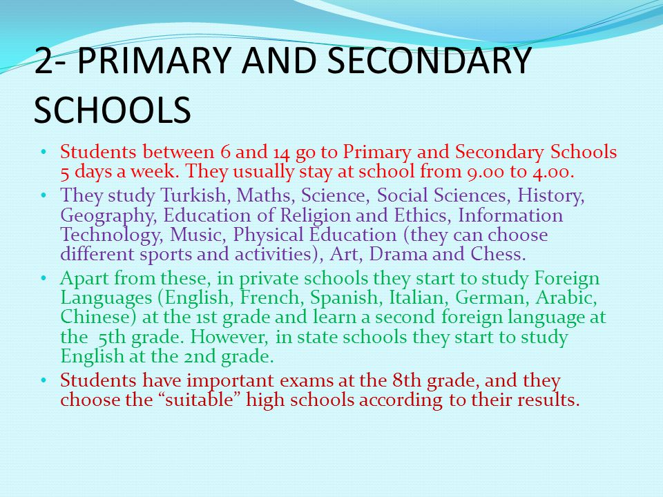 2- PRIMARY AND SECONDARY SCHOOLS Students between 6 and 14 go to Primary and Secondary Schools 5 days a week.