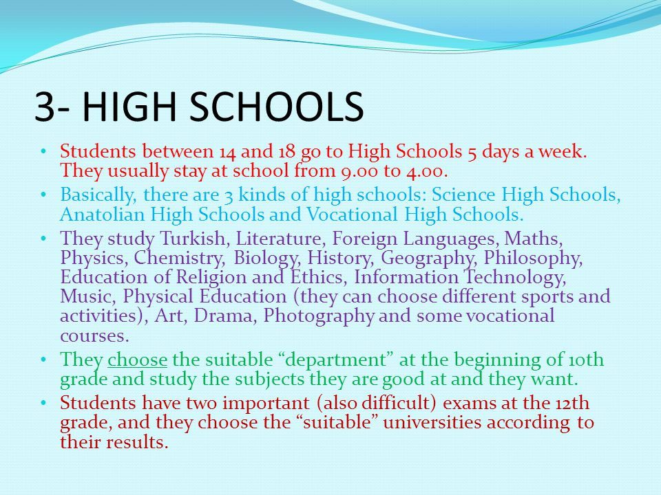 3- HIGH SCHOOLS Students between 14 and 18 go to High Schools 5 days a week.
