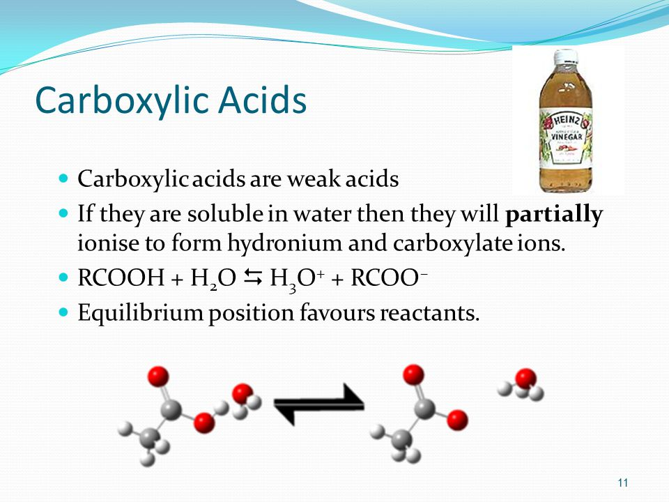 Carboxylic Acids Carboxylic acids are weak acids If they are soluble in water then they will partially ionise to form hydronium and carboxylate ions.