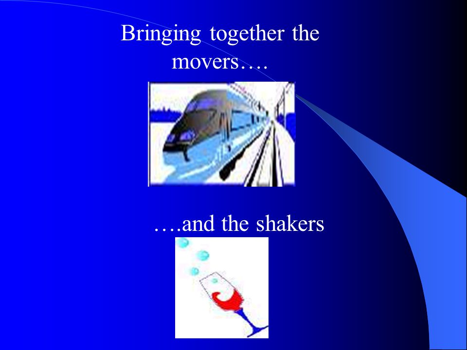 Bringing together the movers…. ….and the shakers