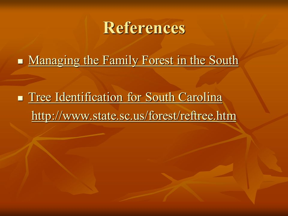 References Managing the Family Forest in the South Managing the Family Forest in the South Managing the Family Forest in the South Managing the Family Forest in the South Tree Identification for South Carolina Tree Identification for South Carolina Tree Identification for South Carolina Tree Identification for South Carolina
