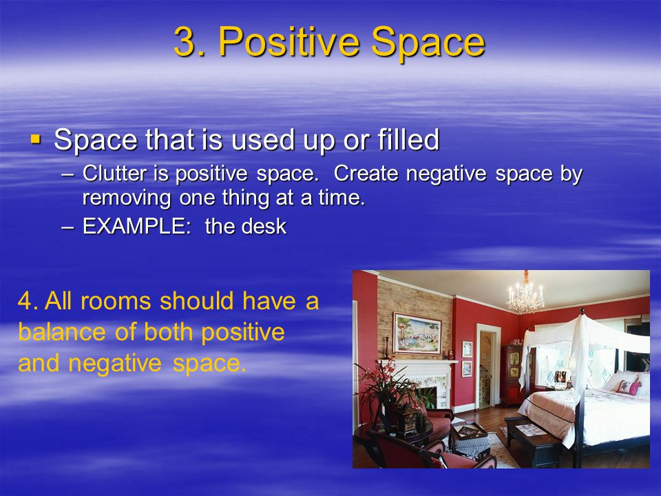 3. Positive Space  Space that is used up or filled –Clutter is positive space.