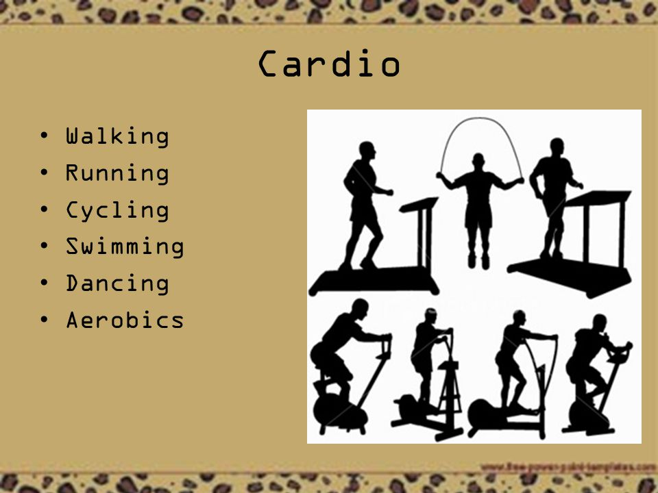 Cardio Walking Running Cycling Swimming Dancing Aerobics