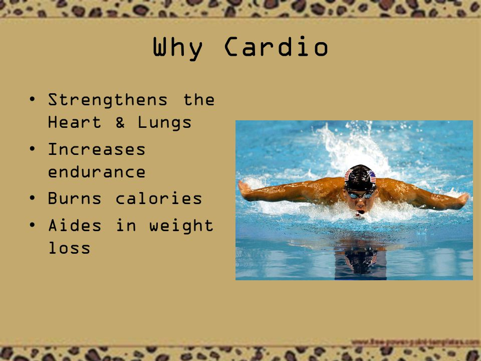 Why Cardio Strengthens the Heart & Lungs Increases endurance Burns calories Aides in weight loss