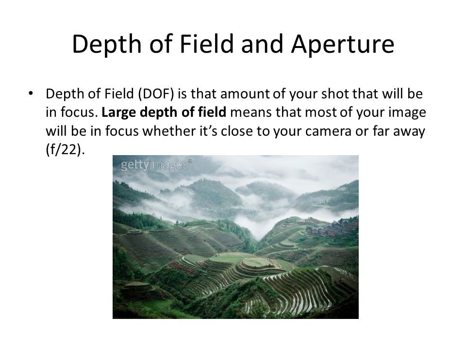 Depth of Field and Aperture Depth of Field (DOF) is that amount of your shot that will be in focus.