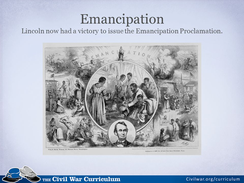 Emancipation Lincoln now had a victory to issue the Emancipation Proclamation.