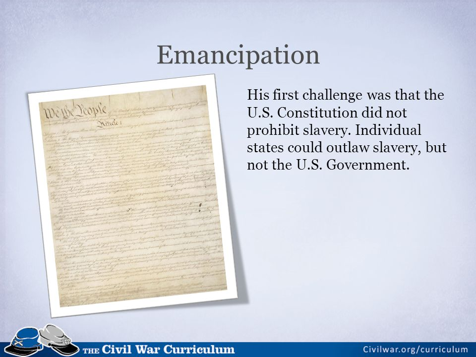 Emancipation His first challenge was that the U.S.