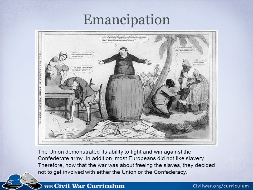 Emancipation The Union demonstrated its ability to fight and win against the Confederate army.